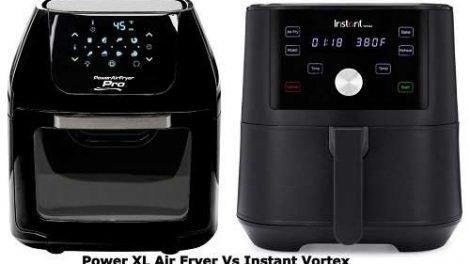 Power XL Air Fryer Vs Instant Vortex
